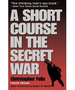 A Short Course in the Secret War [Paperback] Felix, Christopher - $7.87