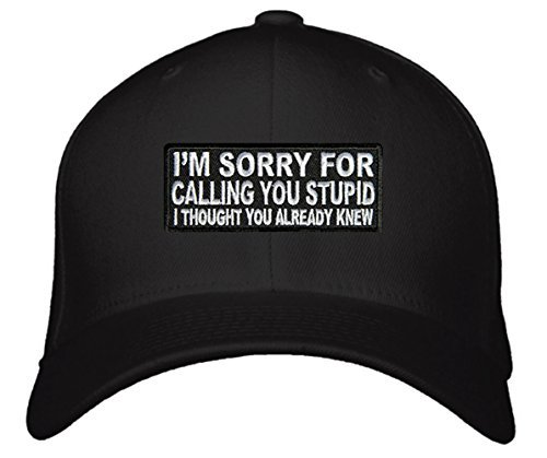 Funny Hat - Unisex Adjustable Black - I'm Sorry For Calling You Stupid I Thought
