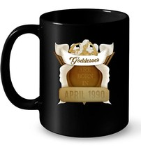 Birthday Goddess Tees for Women April 1990 Born Ceramic Mugs - $13.99+