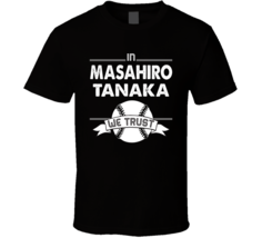 In Masahiro Tanaka We Trust New York Baseball Fan T Shirt - $19.99