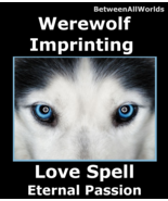 Werewolf Imprinting Love Passion Obsession Magick BetweenAllWorlds Spell - $159.00