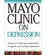 Mayo Clinic On Depression: Answers to Help You Understand, Recognize and... - $1.98