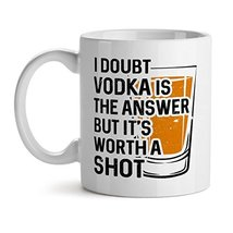 I Doubt Vodka Is The Answer But It's Worth A Shot - Mad Over Mugs - Insp... - $20.53