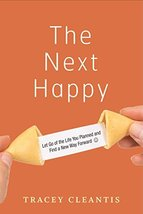 The Next Happy: Let Go of the Life You Planned and Find a New Way Forward [Paper