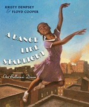 A Dance Like Starlight: One Ballerina's Dream Dempsey, Kristy and Cooper, Floyd image 2