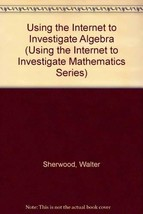 Using the Internet to Investigate Algebra (Using the Internet to Investigate Mat