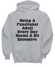 Being A Functional Adult Every Day Seems A Bit Excessive Funny Sarcastic... - £26.92 GBP+