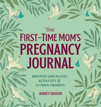 The First-Time Mom's Pregnancy Journal: Monthly Checklists, Activities, ... - $9,999.00