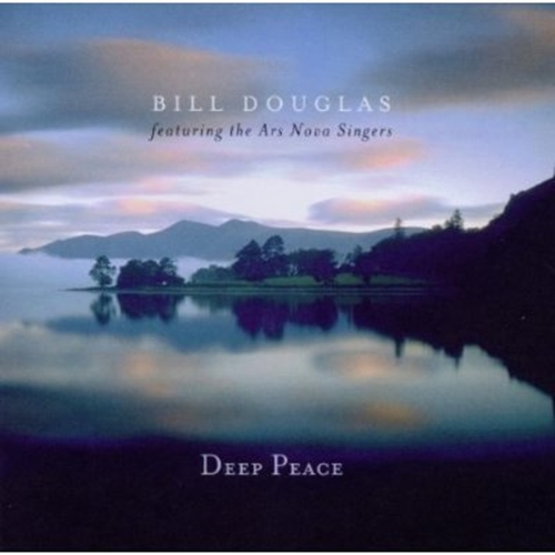 Deep peace  featuring the ars nova singers by bill douglas