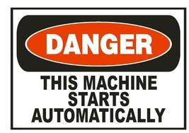 Danger This Machine Starts Automatically Sticker Safety Sticker Sign D682 OSHA - $1.45+