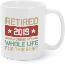 Retired 2019 Coffee Mug I Worked My Whole Life For This Coffee Mug - $16.95