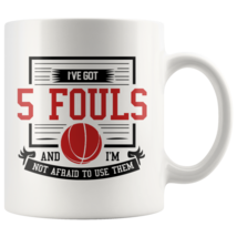 I've Got 5 Fouls And I'm Not Afraid To Use Them 11oz Red Text Coffee Mug Gift - $19.95