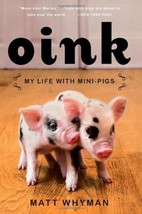 Oink : My Life with Mini-Pigs : Matt Whyman : New Softcover  @ZB - $12.00