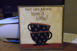 don't  have  just  one ..... have a latte  wall  hanging - $10.00