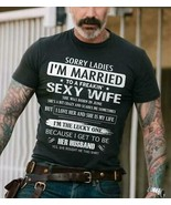 Sorry Ladies I'm Married To A Freaking Sexy Wife She Was Born In June Me... - $15.98