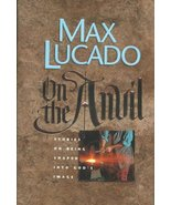On the Anvil: Stories on Being Shaped into God's Image Lucado, Max - $1.24