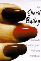 The Sheril Bailey Complete Manicuring and Nail Care Handbook [Apr 01, 1998] Bail