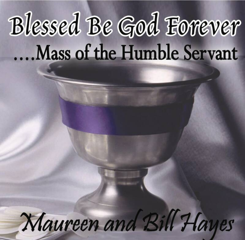 Blessed be god forever... the mass of the humbe servant with maureen   bill hayes