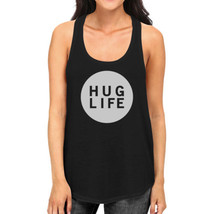 Hug Life Womens Sleeveless Tank Simple Design Life Quote Gift Idea - $14.99+