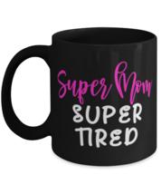 Super Mom, Super Tired - 11 oz Classic Black Coffee Mug  - £13.07 GBP