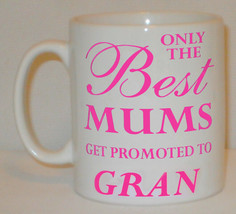 Only The Best Mums Get Promoted To Gran Mug Can Personalise Great Mother... - $9.52
