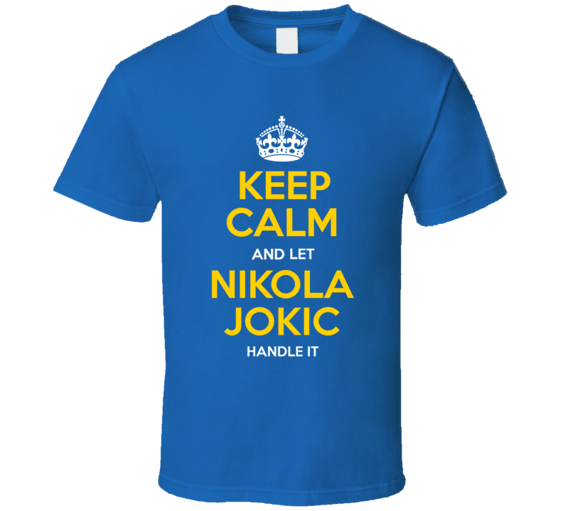 Primary image for Keep Calm Let Nikola Jokic Handle It Denver Basketball T Shirt