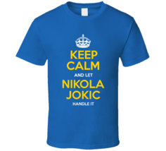 Keep Calm Let Nikola Jokic Handle It Denver Basketball T Shirt - $19.99