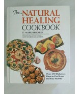 Natural Healing Cookbook : Over Four Hundred Fifty Delicious Ways to Get... - $9.85