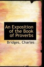 An Exposition of the Book of Proverbs [Hardcover] Charles, Bridges - $9.89