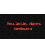 Mental, Sexual, Lust Inducement Energetic Service  - $89.00