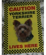 CAUTION YORKSHIRE TERRIER LIVES HERE -  DOG SIGN YORKIE - $3.90