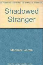 Shadowed Stranger Mortimer, Carole