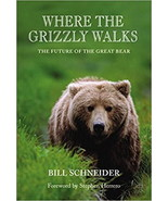 Where the Grizzly Walks : The Future of the Great Bear : Bill Schneider ... - $14.25