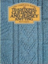 The Complete Book of Traditional Guernsey and Jersey Knitting Compton, Rae - $44.50