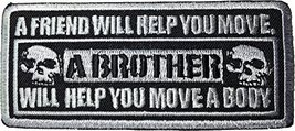 ThaiVintage A Friend Will Help You Move, A Brother Will Help You Move a Body Emb - $4.23