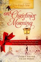 Love Finds You on Christmas Morning [Hardcover] Debby Mayne and Trish Perry