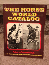 The Horse World Catalog - 1st Ed Roberts/Immenschuh - $10.00