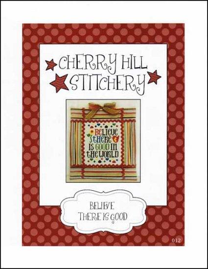 Believe There Is Good cross stitch chart Cherry Hill Stitchery