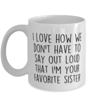 Funny Brother Sister Mug, I Love How We Don't Have To Say Our Loud Favor... - $14.95+
