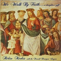 We Walk By Faith by Robin Kochis