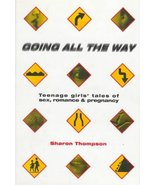 Going All the Way: Teenager Girls' Tales of Sex, Romance, and Pregnancy ... - $5.93
