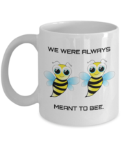 We Were Always Meant To Bee Mug 11oz White Ceramic Coffee, Tea Cup, Vale... - £11.66 GBP
