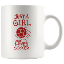 Just a Girl Who Loves Soccer 11oz Ceramic Coffee Mug Gift Red Text - $19.95