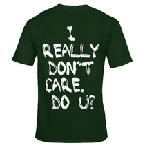 I Really Don't Care DO U T shirt Forest Green - $9.75+