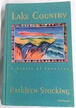 Lake Country: A Series of Journeys [Jul 01, 1994] Stocking, Kathleen
