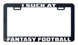 Fantasy football I suck at license plate frame holder - $5.99