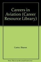 Careers in Aviation (Career Resource Library) [Jan 01, 1990] Carter, Sharon