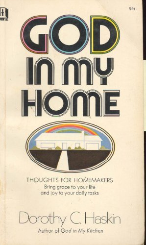 Primary image for God in my home: Thoughts for homemakers [Jan 01, 1964] Haskin, Dorothy Clark