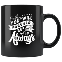 You will forever be my always - Valentine's day coffee mug gift for him ... - $15.95