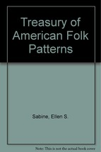 Treasury of American Folk Patterns [Jun 01, 1982] Sabine, Ellen S. - $20.00